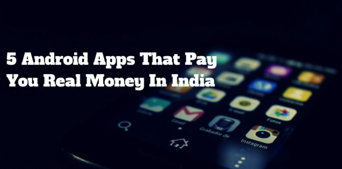 5 Android Apps That Pay You Real Money In India